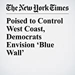 Poised to Control West Coast, Democrats Envision 'Blue Wall' | Alexander Burns,Kirk Johnson