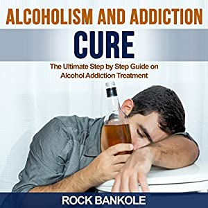 Alcoholism and Addiction Cure Audiobook