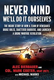 Never Mind, We'll Do It Ourselves: The Inside Story of How a Team of Renegades Broke Rules, Shattered Barr