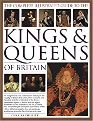 The Complete Illustrated Guide to the Kings and Queens of Britain: A Magnificent and Authoritative History of the Royalty of Britain - The Rulers, ... ... and Families and the Pretenders to the Throne by Charles Phillips (2006) Hardcover
