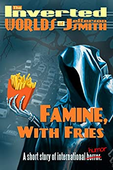 Famine, With Fries by [Smith, Jefferson]