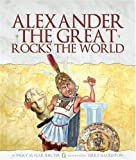 Alexander the Great Rocks the World, Vicky Alvear Shecter, 158196045X