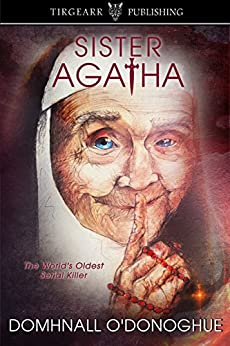 Sister Agatha: The World's Oldest Serial Killer by [O'Donoghue, Domhnall]