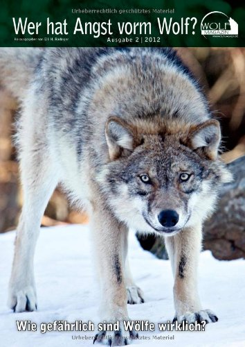 Wolf Magazin: Wer hat Angst vorm Wolf? Wie gefährlich sind Wölfe wirklich? Wolf Magazin Ausgabe 2/2012