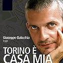 Torino è Casa Mia Audiobook by Giuseppe Culicchia Narrated by Giuseppe Culicchia