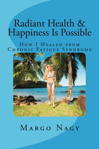 Radiant Health & Happiness Is Possible: How I Healed from Chronic Fatigue Syndrome pdf