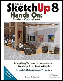 Google Sketchup 8 Hands-On: Student Cour: Bonnie Roskes