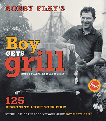 Bobby Flay's Boy Gets Grill: 125 Reasons to Light Your Fire! by Bobby Flay