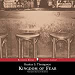 Kingdom of Fear: Loathsome Secrets of a Star-Crossed Child in the Final Days of the American Century | Hunter S. Thompson