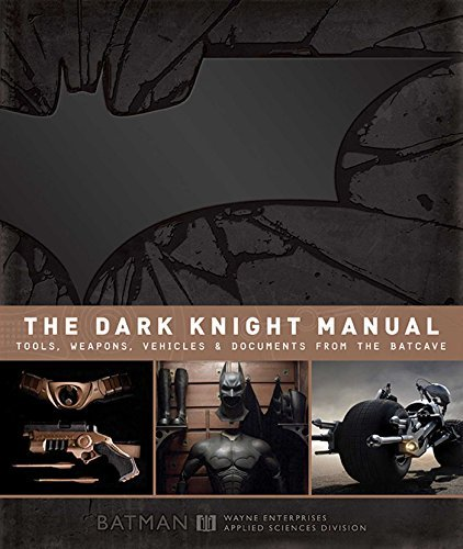 The Dark Knight Manual: Tools, Weapons, Vehicles & Documents from the ()