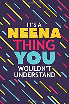 IT'S A NEENA THING YOU WOULDN'T UNDERSTAND