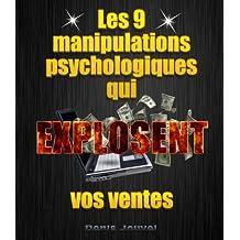 Les 9 manipulations psychologiques qui explosent vos ventes (French Edition)