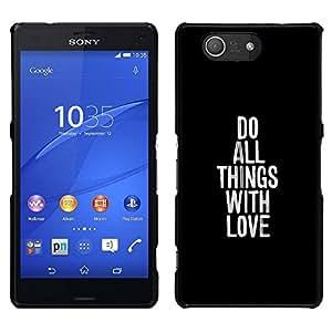 // PHONE CASE GIFT // Duro Estuche protector PC Cáscara Plástico Carcasa Funda Hard Protective Case for Sony Xperia Z3 Compact / DO ALL THINGS WITH LOVE /