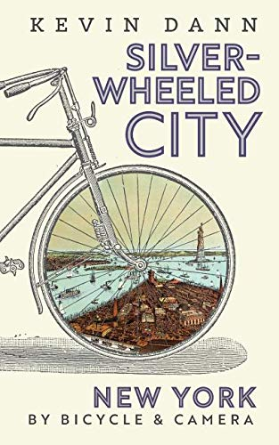 Silver-Wheeled City: New York By Bicycle & Camera