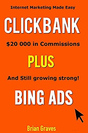 CLICKBANK PLUS BING ADS $20 000 in Commissions and Still