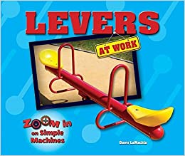 Levers at Work (Zoom in on Simple Machines) by Dawn Lamachia (2015-08-01)