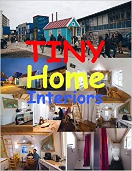 Tiny Home Interiors (Tiny House Interiors) (Volume 1)