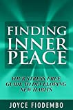 Finding Inner Peace: Your Stress Free Guide To Developing New Habits
