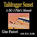 Taildragger Sunset: A DC-3 Pilot's Memoir Audiobook by Gino Pastori, B.Z. Kelly Narrated by B.Z. Kelly