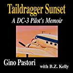 Taildragger Sunset: A DC-3 Pilot's Memoir   Gino Pastori,B.Z. Kelly