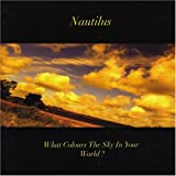 What Colours the Sky in Your World by Nautilus (2008-01-18)