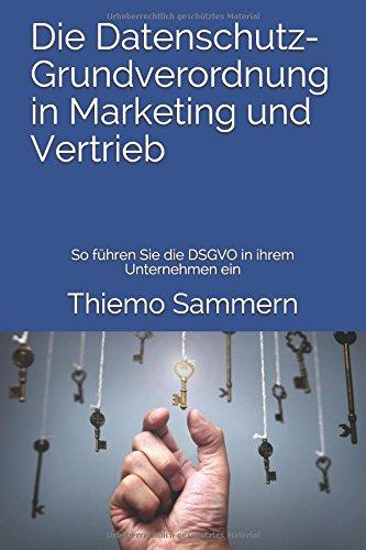 Die Datenschutz-Grundverordnung in Marketing und Vertrieb