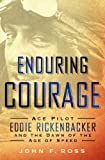 Enduring Courage: Ace Pilot Eddie Rickenbacker and