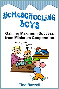Homeschooling Boys - Gaining Maximum Success from Minimum Cooperation by [Razzell, Tina]