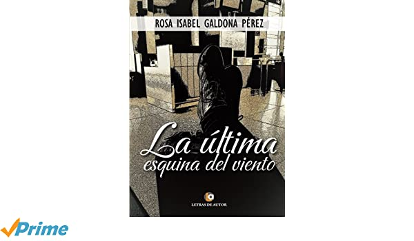 La última esquina del viento (Spanish Edition): Rosa Isabel Galdona Pérez: 9788416958986: Amazon.com: Books