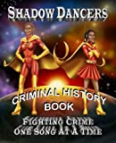 Shadow Dancer Fighting Crime One Song At A Time Criminal History Book (Volulme 77)