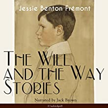 The Will and the Way: Stories Audiobook by Jessie Benton Frémont Narrated by Jack Brown