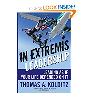 In Extremis Leadership: Leading As If Your Life Depended On It Joseph W. Pfeifer, Thomas A. Kolditz