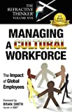 img - for The Refractive Thinker  Vol XVII: Managing a Cultural Workforce: The Impact of Global Employees book / textbook / text book