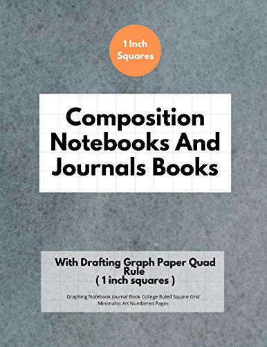 Composition Notebooks And Journals Books With Drafting Graph Paper Quad Rule ( 1 inch squares ): Graphing Notebook Journal Book College Ruled Square Grid Minimalist Art Numbered Pages Volume 41