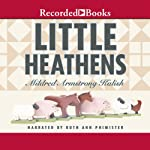 Little Heathens: Hard Times and High Spirits on an Iowa Farm During the Great Depression | Mildred Armstrong Kalish