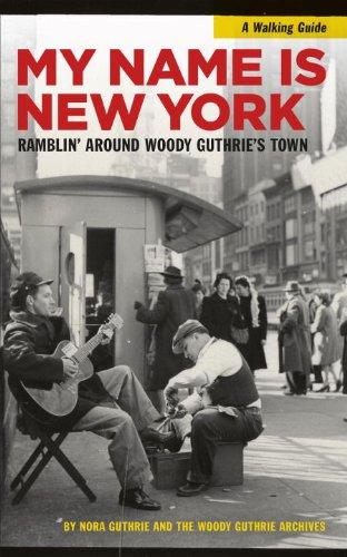 My Name is New York: Ramblin' Around Woody Guthrie's Town PDF
