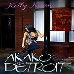 Akako in Detroit: A Novelette   Kelly Kitano