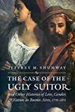download ebook the case of the ugly suitor and other histories of love, gender, and nation in bueno (engendering latin america) by jeffrey m. shumway (2005-07-01) pdf epub