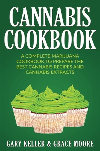 Cannabis: Cannabis Cookbook, A Complete Marijuana Cookbook To Prepare The Best Cannabis Recipes And Cannabis Extracts