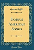 img - for Famous American Songs (Classic Reprint) book / textbook / text book