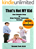 That's Not MY Kid: One Simple Step to Stop Temper Tantrums Forever