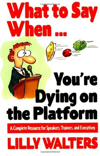 What to Say When. . .You're Dying on the Platform: A Complete Resource for Speakers, Trainers, and Executives by Lilly Walters (1-Apr-1995) Paperback