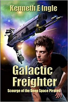 Galactic Freighter: Scourge of the Deep Space Pirates: Volume 6 (Contact)
