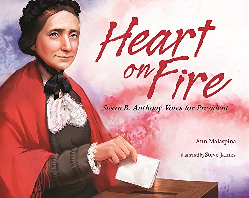 Heart on Fire: Susan B. Anthony Votes for President (Best Brownies In New York)