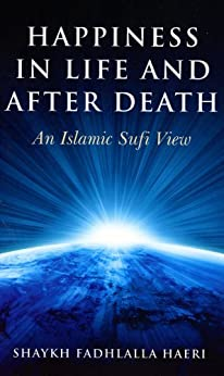 Happiness in Life and After Death: An Islamic Sufi View (English Edition) de [Haeri, Shaykh Fadhlalla]
