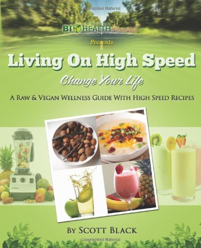 Download Living On High Speed: Raw / Vegan Wellness Guide with 200 Blender Recipes - Change Your Life ebook