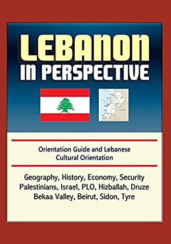 Lebanon in Perspective - Orientation Guide and Lebanese Cultural Orientation: Geography, History, Economy, Security, Palestinians, Israel, PLO, Hizballah, Druze, Bekaa Valley, Beirut, Sidon, (Cultural Defense)