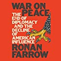 War on Peace: The End of Diplomacy and the Decline of American Influence Hörbuch von Ronan Farrow Gesprochen von: Ronan Farrow