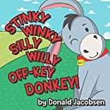 Book cover from Stinky Winky Silly Willy Off-key Donkey: A Fun Rhyming Animal Bedtime Book For Kids (Really Silly Wonky Songy Childrens Books) by Donald Jacobsen