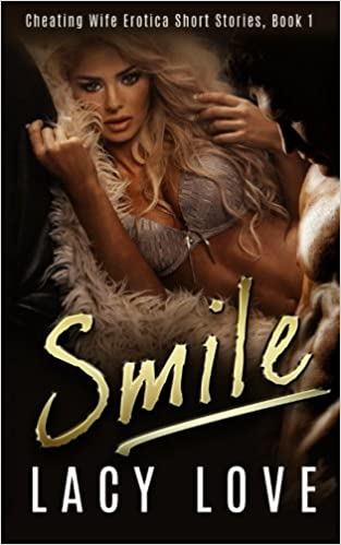 Cheating Wife Erotica Smile Cheating Wife Erotica Short Stories Volume 2 Lacy Love 9781532765759 Amazon Com Books
